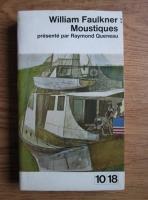Anticariat: Raymond Queneau - William Faulkner: Moustiques