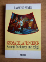 Anticariat: Raymond Ruyer - Gnoza de la Princeton. Savantii in cautarea unei religii