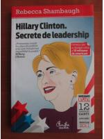 Rebecca Shambaugh - Hillary Clinton. Secrete de leadership