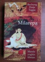 Rechung Dorje Tagpa - Milarepa. Marele yoghin tibetan