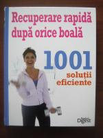 Recuperare rapida dupa orice boala. 1001 solutii eficiente (Reader's Digest)