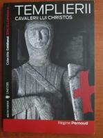 Anticariat: Regine Pernoud - Templierii. Cavalerii lui Christos