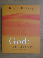 Anticariat: Regis Debray - God. An itinerary