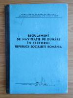 Anticariat: Regulament de navigatie pe Dunare in sectorul Republicii Socialiste Romania