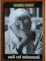 Anticariat: Reiner Kunze - Anii cei minunati