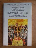 Relatiile dintre ortodocsi si romano-catolici de la cruciada a IV-a la controversa isihasta