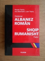 Renata Topciu - Dictionar albanez-roman. Fjalor Shqip-Rumanisht