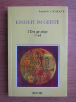 Anticariat: Renate F. v. Scholtz - Einheit im geiste, volumul 1. Der geistige Pfad