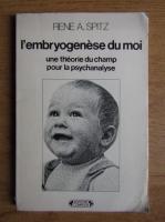 Rene A. Spitz - L'Embryogenese du moi. Une theorie du champ pour la psychanalyse