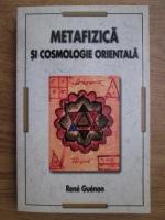 Rene Guenon - Metafizica si cosmologie orientala