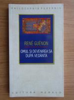 Anticariat: Rene Guenon - Omul si devenirea sa dupa Vedanta