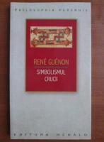 Anticariat: Rene Guenon - Simbolismul crucii