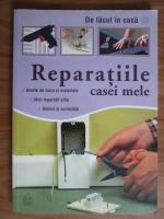 Anticariat: Reparatiile casei mele. Un ghid sigur al diferitelor lucrari de intretinere, reparatie si inlocuire pe care o casa vi le impune