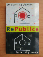 Republica. All same as family in a big 'ouse