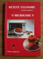 Anticariat: Retete culinare pentru gurmanzi. Microunde
