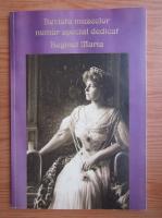 Revista muzeelor. Numar special dedicat Reginei Maria