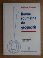 Revue roumaine de geographie (volumele 43 si 44)