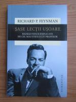 Richard Feynman - Sase lectii usoare. Bazele fizicii explicate de cel mai stralucit profesor
