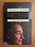 Richard Feynman - Va tineti de glume, domnule Feynman! Aventurile unui personaj ciudat