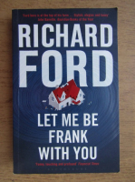 Richard Ford - Let me be frank with you