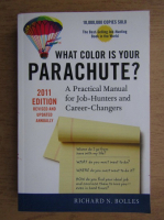 Anticariat: Richard N. Bolles - What color is your parachute? A practical manual for job hunters and career changers