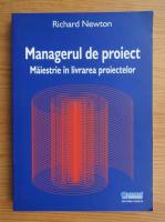 Anticariat: Richard Newton - Managerul de proiect. Maiestrie in livrarea proiectelor