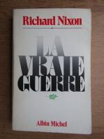 Anticariat: Richard Nixon - La vraie guerre