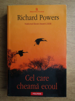 Anticariat: Richard Powers - Cel care cheama ecoul