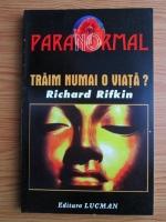 Anticariat: Richard Rifkin - Traim numai o viata?