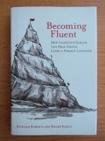 Anticariat: Richard Roberts - Becoming fluent