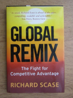 Anticariat: Richard Scase - Global remix. The fight for competitive advantage