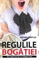 Richard Templar - Regulile bogatiei. 107 reguli care iti vor schimba viata