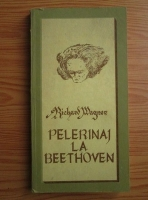 Richard Wagner - Pelerinaj la Beethoven