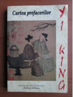 Richard Wilhelm - Yi King. Cartea prefacerilor