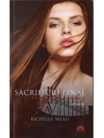 Anticariat: Richelle Mead - Academia vampirilor 6. Sacrificiu final. Partea 1