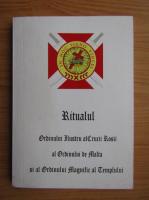 Anticariat: Ritualul Ordinului Ilustru al Crucii Rosii, al Ordinului de Malta si al Ordinului Magnific al Templului