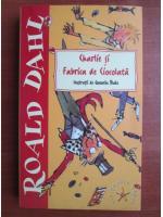 Roald Dahl - Charlie si fabrica de ciocolata