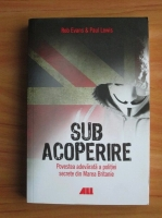 Anticariat: Rob Evans - Sub acoperire. Povestea adevarata a politiei din Marea Britanie
