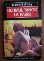 Anticariat: Robert Alley - Ultimul tango la Paris