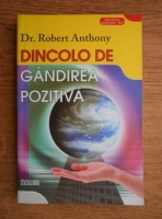 Anticariat: Robert Anthony - Dincolo de gandirea pozitiva