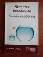 Anticariat: Robert Anthony - Secretul succesului. Increderea totala in tine