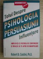 Anticariat: Robert B. Cialdini - Psihologia persuasiunii. Totul despre influentare
