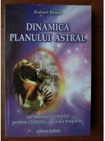 Anticariat: Robert Bruce - Dinamica planului astral