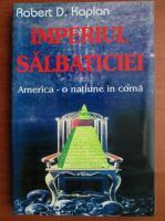 Robert D. Kaplan - Imperiul salbaticiei. America - o natiune in coma