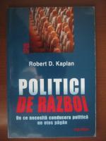 Robert D. Kaplan - Politici de razboi