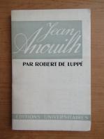 Anticariat: Robert de Luppe - Jean Anouilh