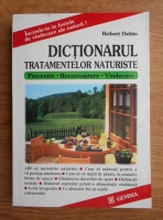 Robert Dehin - Dictionarul tratamentelor naturiste. Prevenire, recunoastere, vindecare