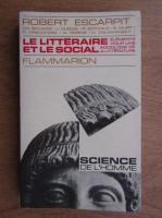 Anticariat: Robert Escarpit - Le litteraire et le social