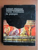 Robert Etienne - Viata cotidiana la Pompei