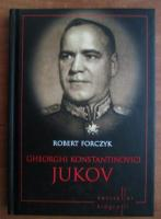 Anticariat: Robert Forczyk - Gheorghi Konstantinovici Jukov